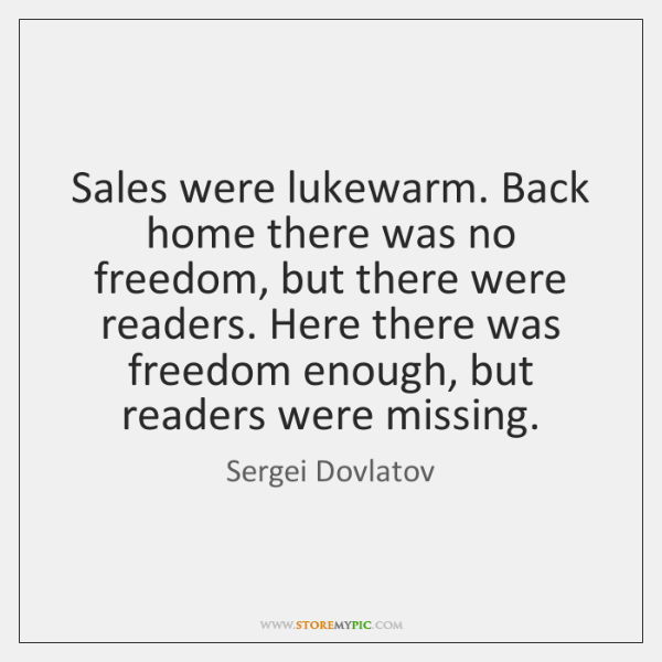 Sales were lukewarm. Back home there was no freedom, but there were ...