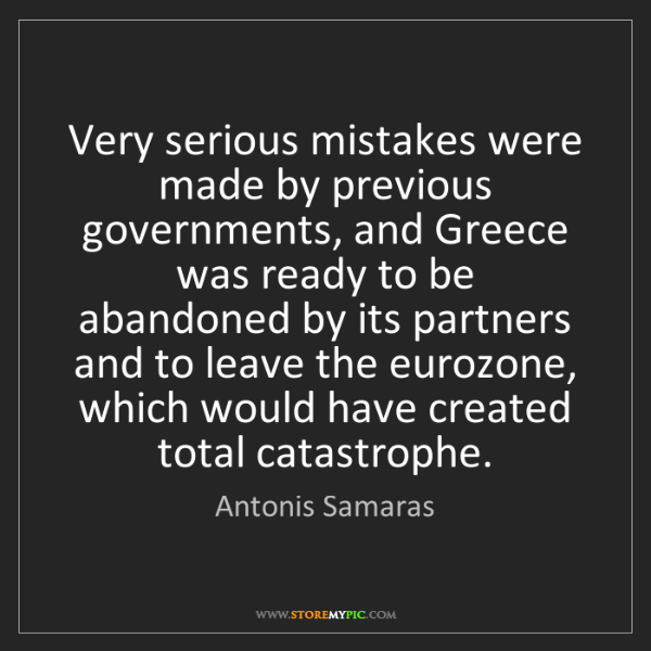 Antonis Samaras: Very serious mistakes were made by previous governments,...