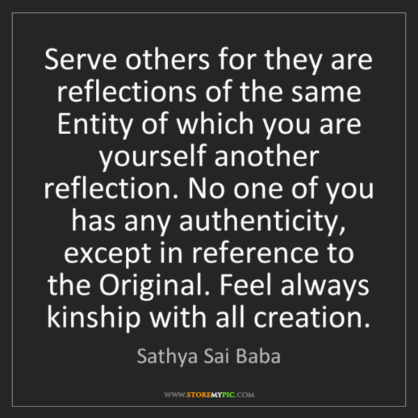 Sathya Sai Baba: Serve others for they are reflections of the same Entity...