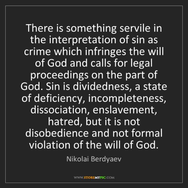Nikolai Berdyaev: There is something servile in the interpretation of sin...