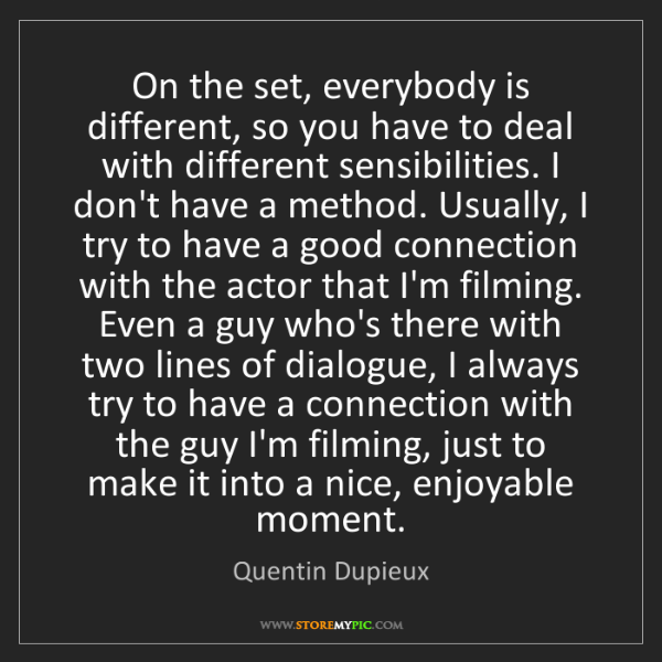 Quentin Dupieux: On the set, everybody is different, so you have to deal...