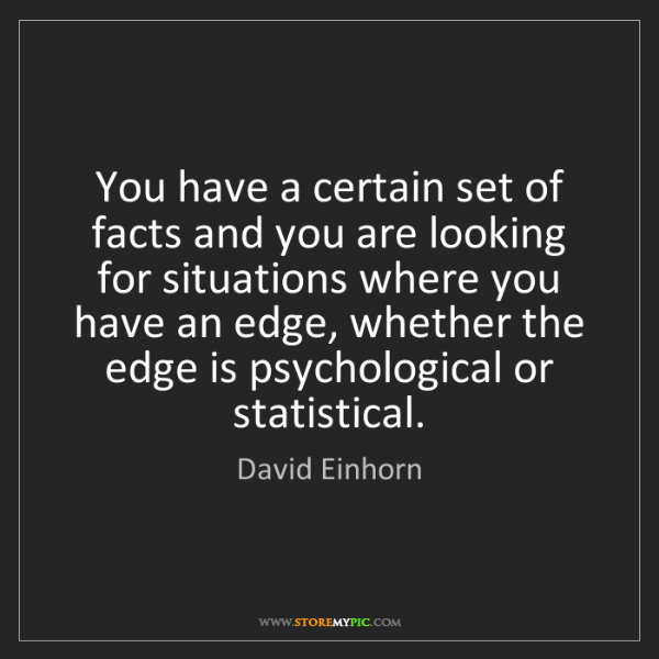 David Einhorn: You have a certain set of facts and you are looking for...