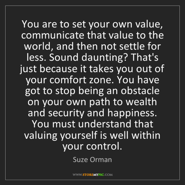 Suze Orman: You are to set your own value, communicate that value...