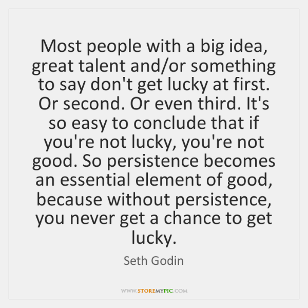Most people with a big idea, great talent and/or something to ...