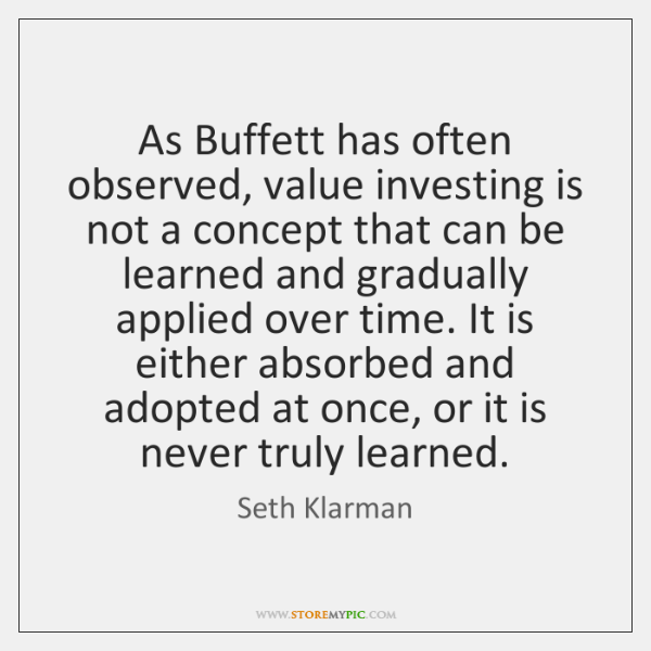 As Buffett has often observed, value investing is not a concept that ...