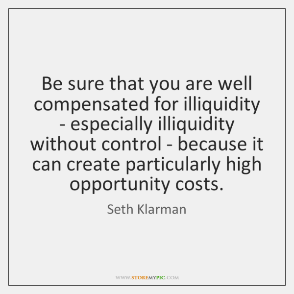 Be sure that you are well compensated for illiquidity - especially illiquidity ...