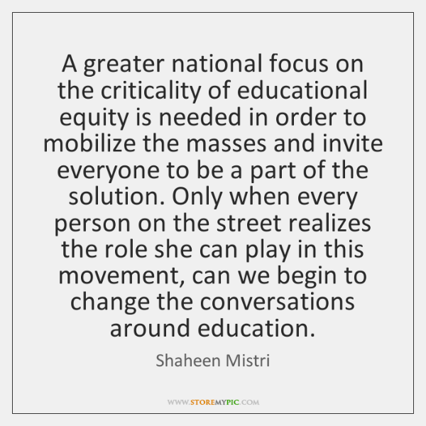 A greater national focus on the criticality of educational equity is needed ...
