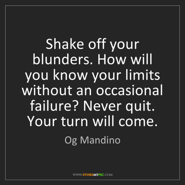Og Mandino: Shake off your blunders. How will you know your limits...