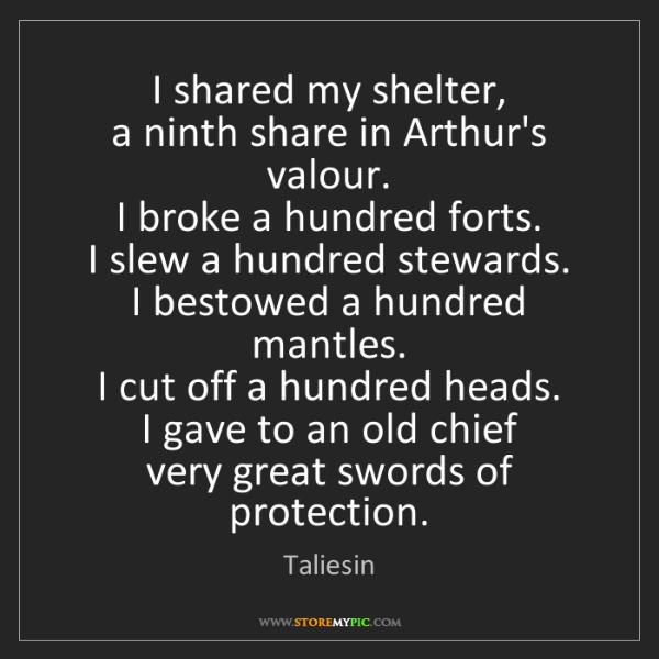 Taliesin: I shared my shelter,   a ninth share in Arthur's valour....
