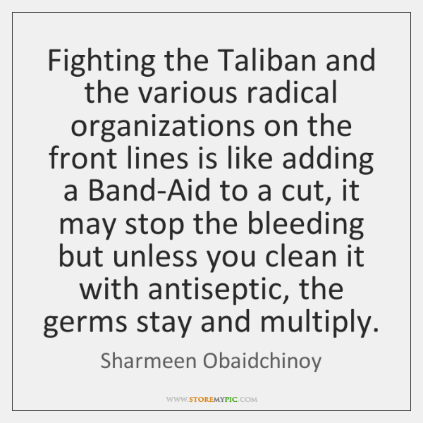 Fighting the Taliban and the various radical organizations on the front lines ...