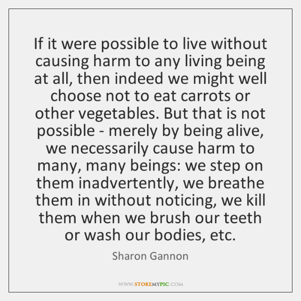 If it were possible to live without causing harm to any living ...