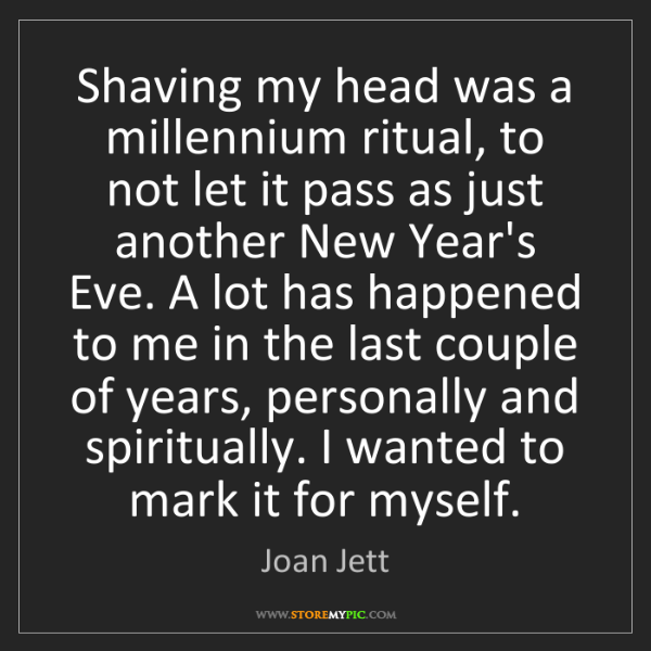 Joan Jett: Shaving my head was a millennium ritual, to not let it...