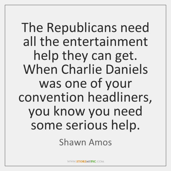 The Republicans need all the entertainment help they can get. When Charlie ...