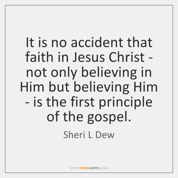 It is no accident that faith in Jesus Christ - not only ...