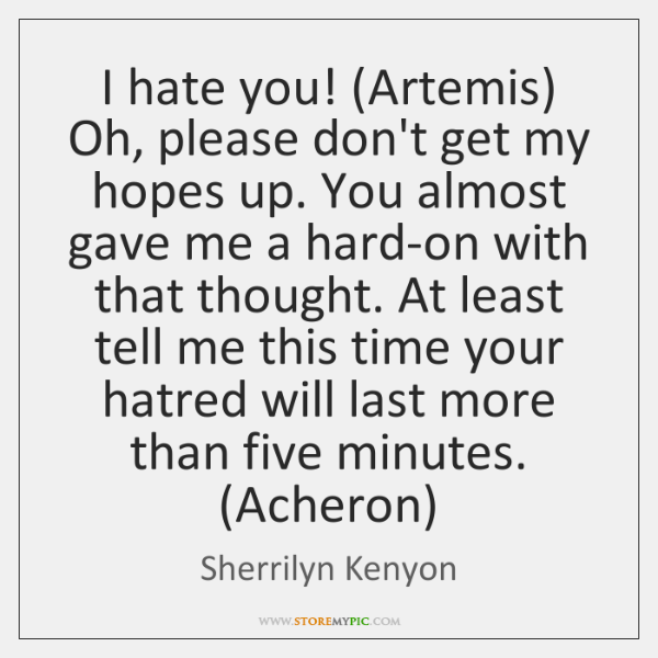 I hate you! (Artemis) Oh, please don't get my hopes up. You ...