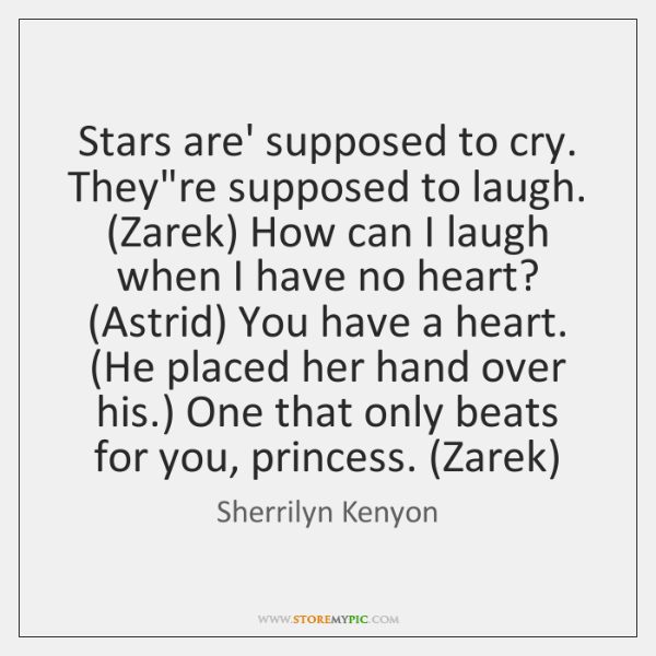 Stars are' supposed to cry. They're supposed to laugh. (Zarek) How can ...