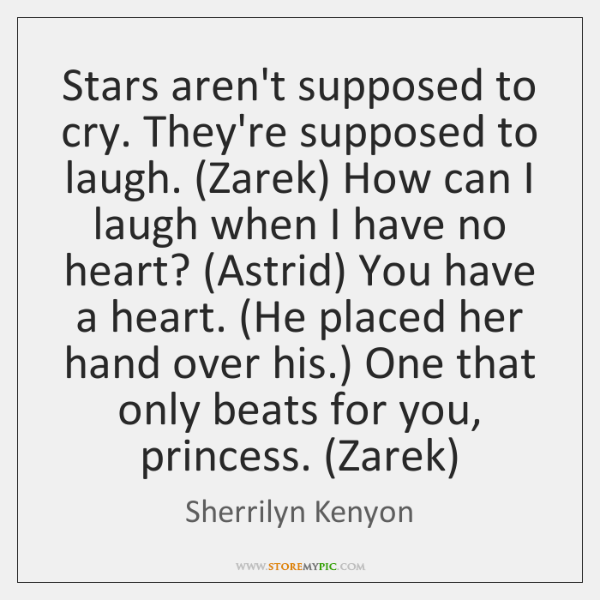Stars aren't supposed to cry. They're supposed to laugh. (Zarek) How can ...