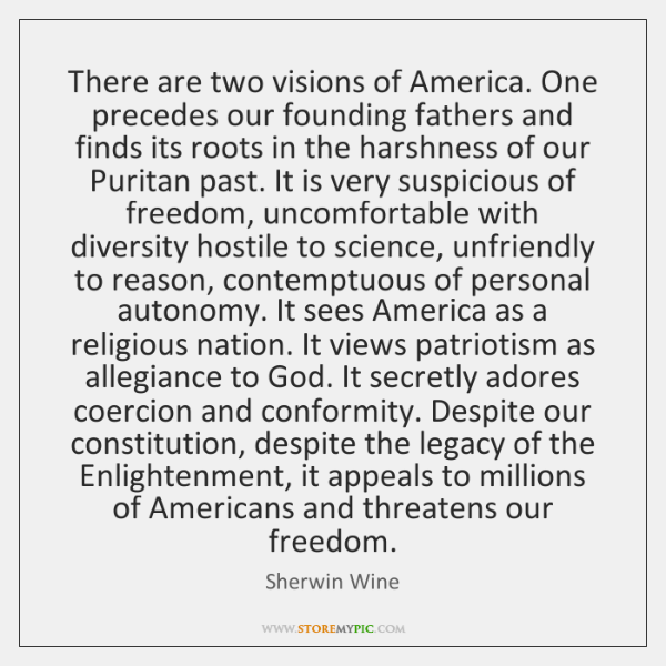 There are two visions of America. One precedes our founding fathers and ...