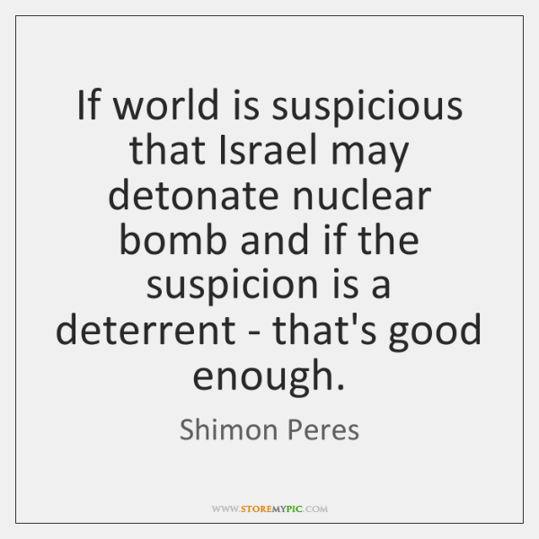 If world is suspicious that Israel may detonate nuclear bomb and if ...