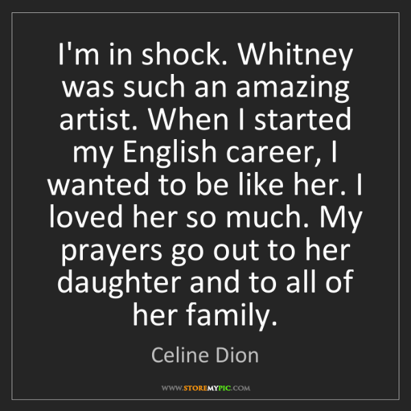 Celine Dion: I'm in shock. Whitney was such an amazing artist. When...