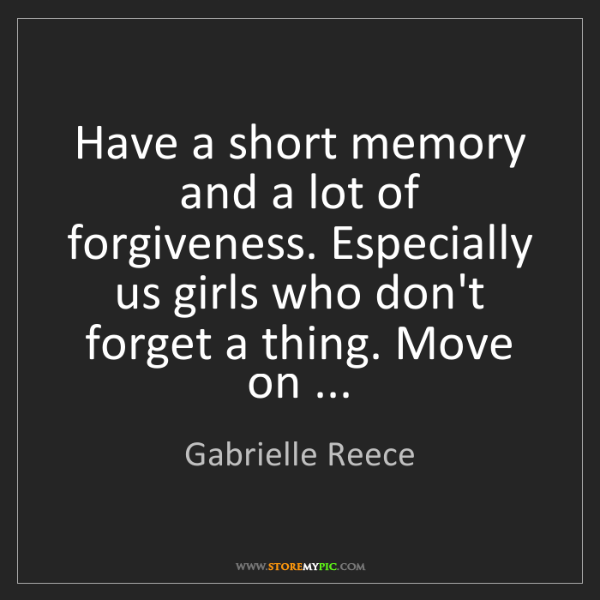 Gabrielle Reece: Have a short memory and a lot of forgiveness. Especially...