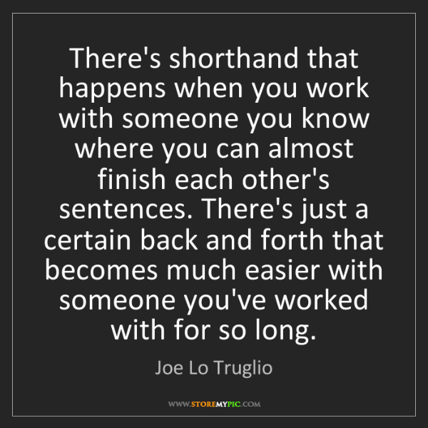 Joe Lo Truglio: There's shorthand that happens when you work with someone...