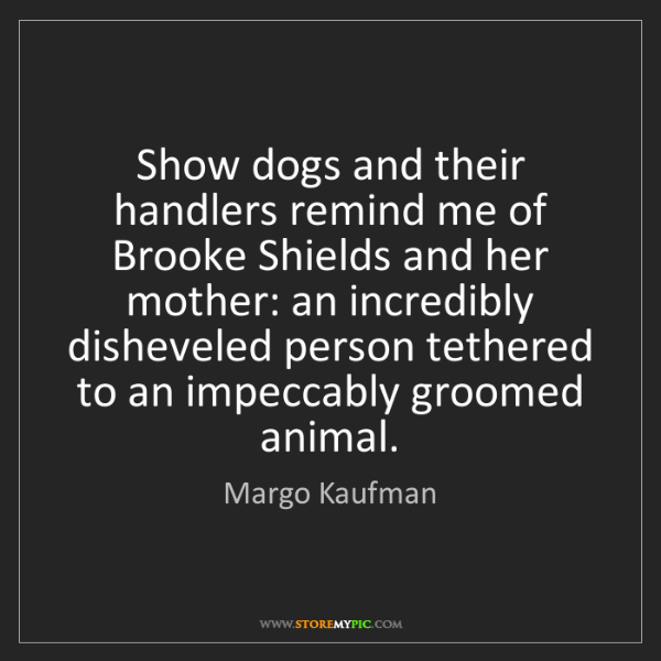 Margo Kaufman: Show dogs and their handlers remind me of Brooke Shields...