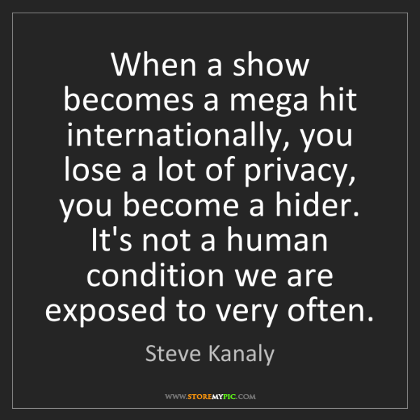 Steve Kanaly: When a show becomes a mega hit internationally, you lose...