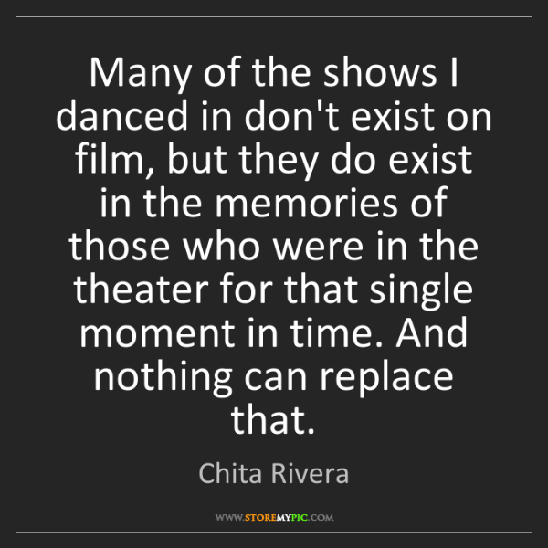 Chita Rivera: Many of the shows I danced in don't exist on film, but...
