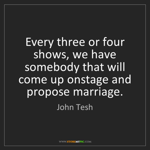 John Tesh: Every three or four shows, we have somebody that will...