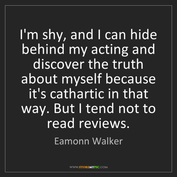 Eamonn Walker: I'm shy, and I can hide behind my acting and discover...