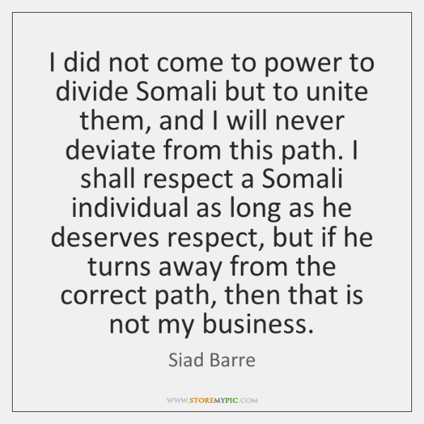 I did not come to power to divide Somali but to unite ...