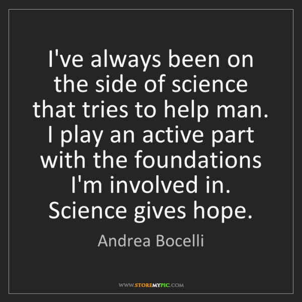 Andrea Bocelli: I've always been on the side of science that tries to...