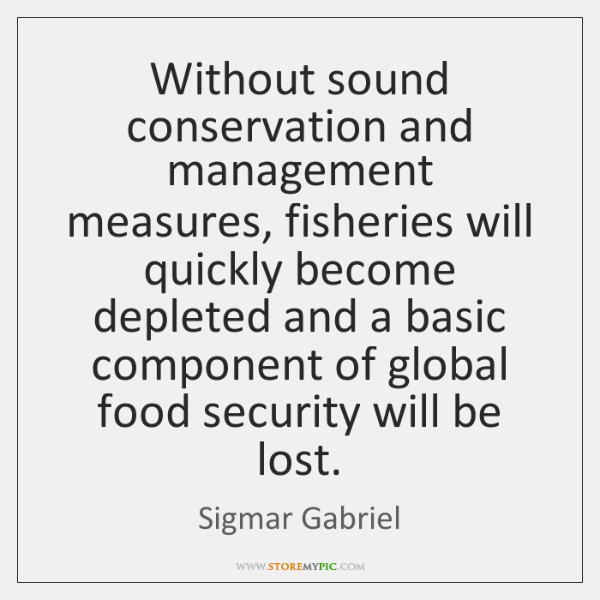 Without sound conservation and management measures, fisheries will quickly become depleted and ...