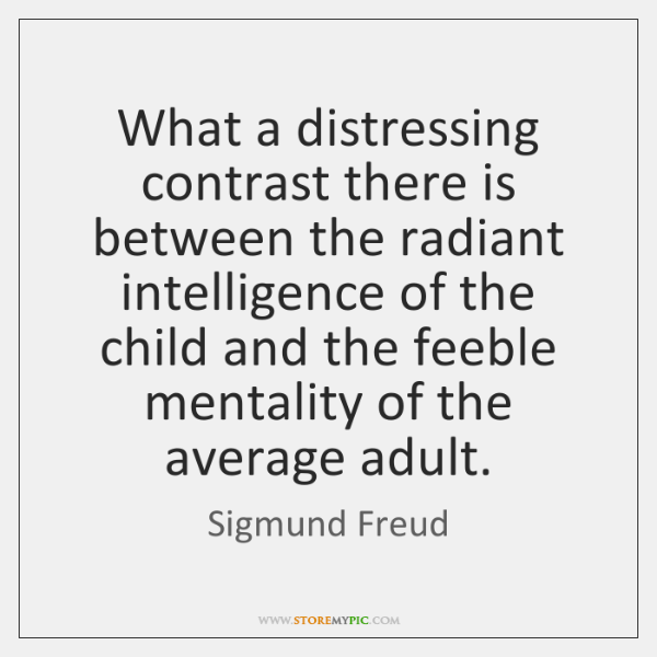 What a distressing contrast there is between the radiant intelligence of the ...