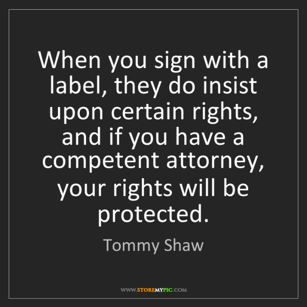 Tommy Shaw: When you sign with a label, they do insist upon certain...