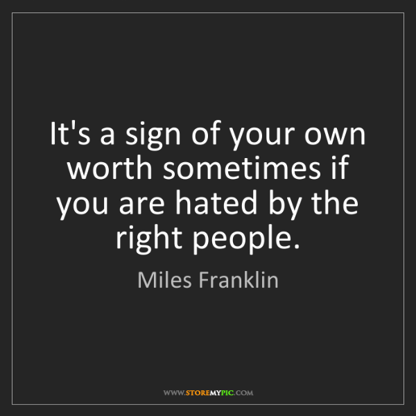 Miles Franklin: It's a sign of your own worth sometimes if you are hated...