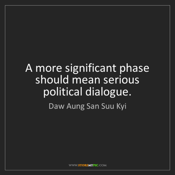Daw Aung San Suu Kyi: A more significant phase should mean serious political...