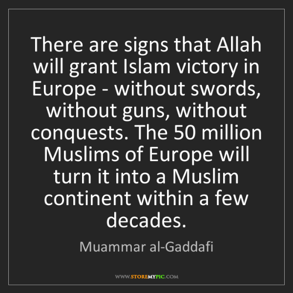 Muammar al-Gaddafi: There are signs that Allah will grant Islam victory in...