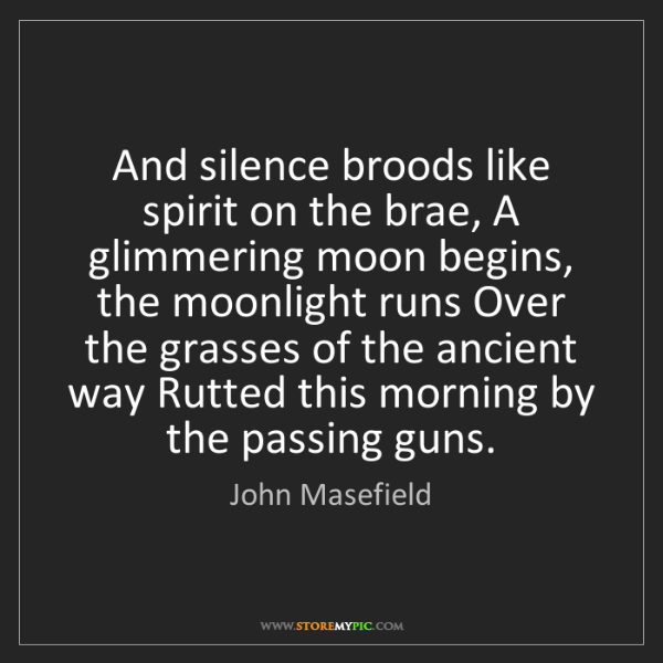 John Masefield: And silence broods like spirit on the brae, A glimmering...