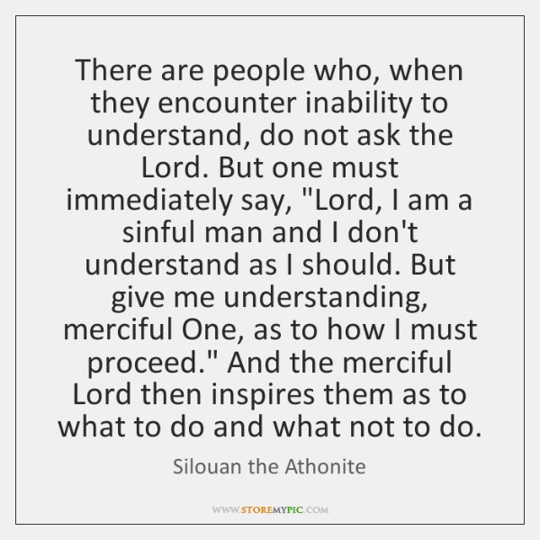 There are people who, when they encounter inability to understand, do not ...