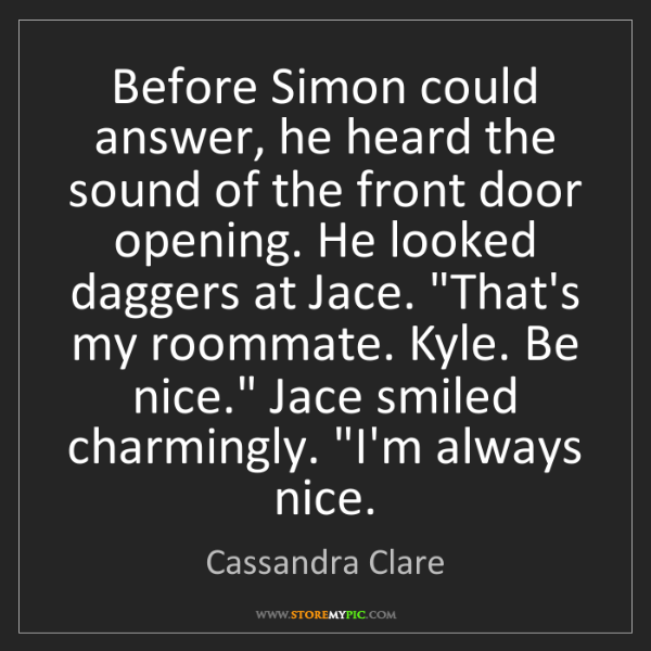 Cassandra Clare: Before Simon could answer, he heard the sound of the...