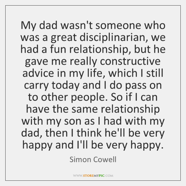 My dad wasn't someone who was a great disciplinarian, we had a ...