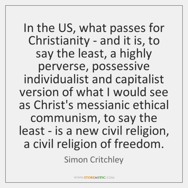 In the US, what passes for Christianity - and it is, to ...
