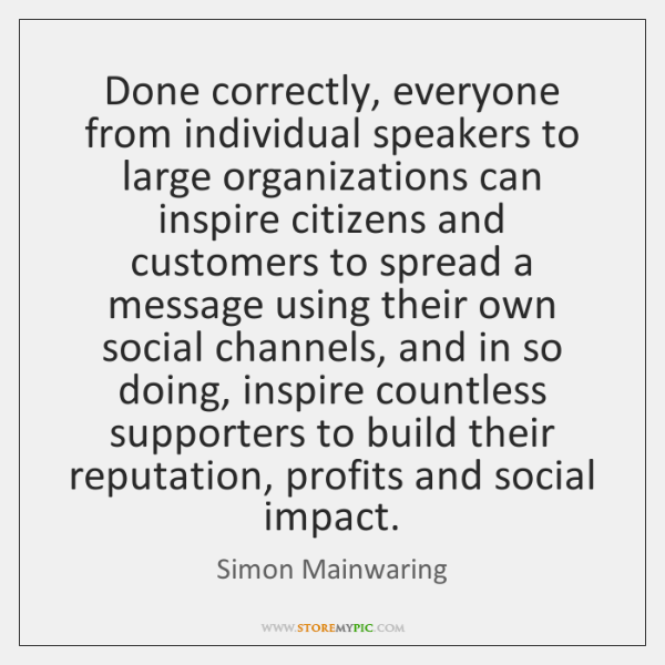 Done correctly, everyone from individual speakers to large organizations can inspire citizens ...