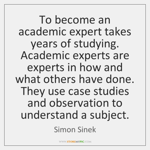 To become an academic expert takes years of studying. Academic experts are ...