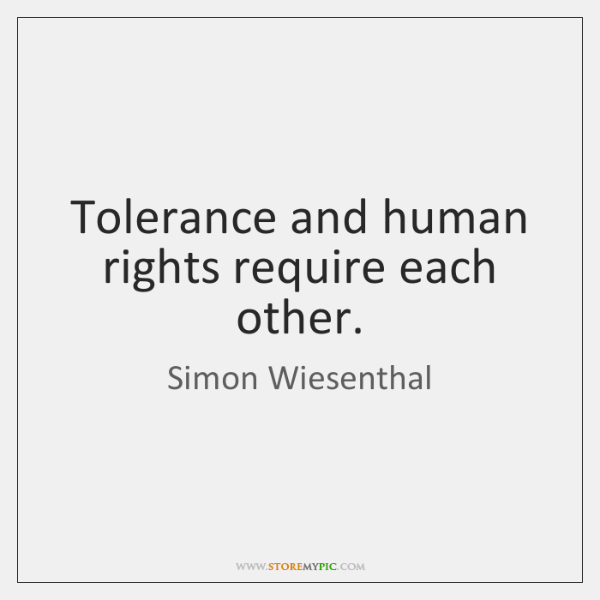Tolerance and human rights require each other.