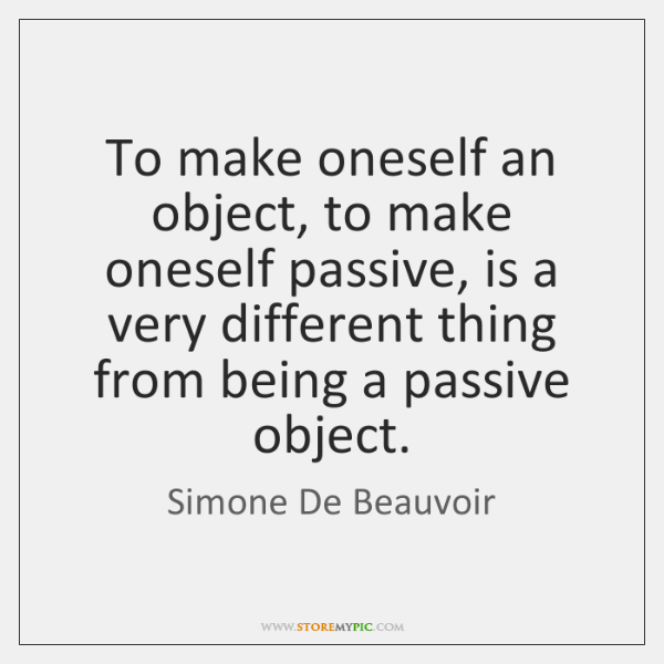 To make oneself an object, to make oneself passive, is a very ...
