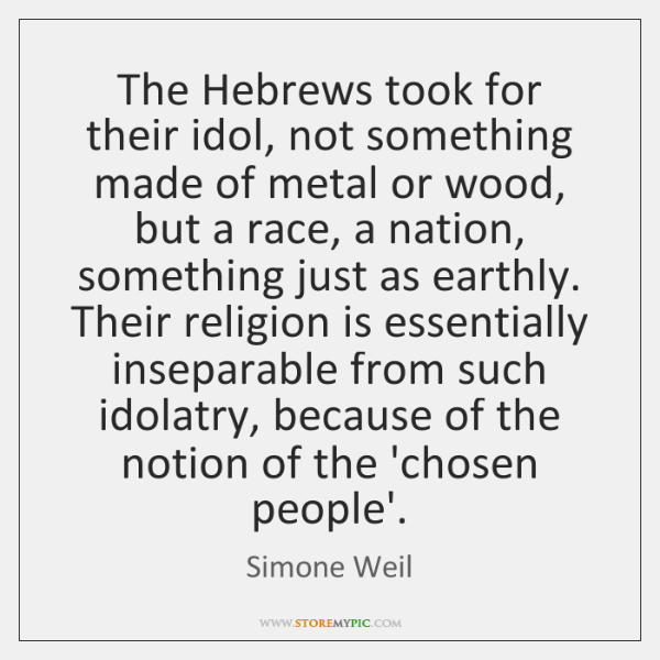 The Hebrews took for their idol, not something made of metal or ...