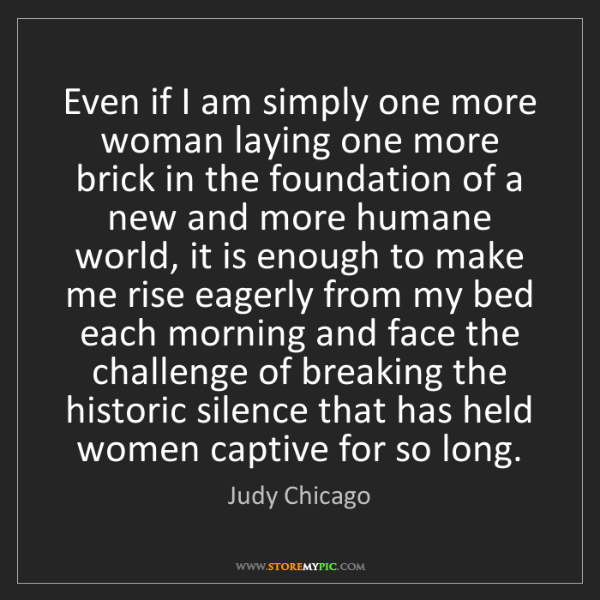 Judy Chicago: Even if I am simply one more woman laying one more brick...